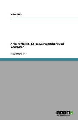 Ankereffekte, Selbstwirksamkeit Und Verhalten (German, Paperback): Julian B Ck, Julian Bock