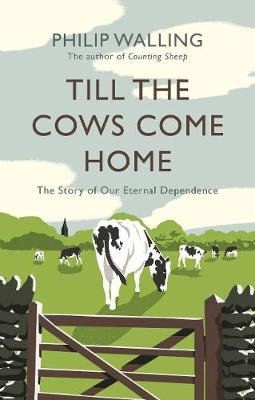 Till the Cows Come Home - The Story of Our Eternal Dependence (Hardcover, Main): Philip Walling