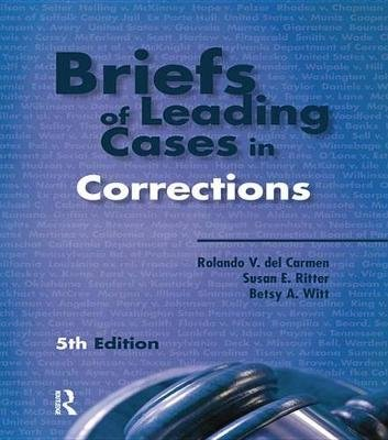 Briefs of Leading Cases in Corrections (Electronic book text, 5th Revised edition): Rolando V.Del Carmen, Susan E Ritter, Betsy...