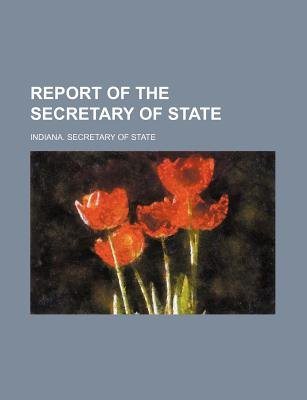 Report of the Secretary of State (Paperback): Indiana Secretary of State