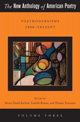 The New Anthology of American Poetry: Vol. III: Postmodernisms 1950-Present (Electronic book text): Steven Gould Axelrod,...