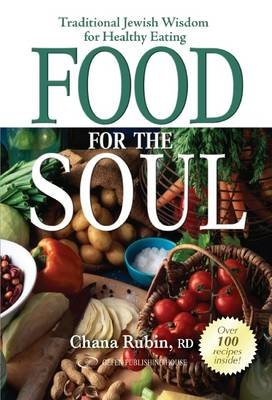 Food for the Soul - Traditional Jewish Wisdom for Healthy Eating (Hardcover): Chana Rubin