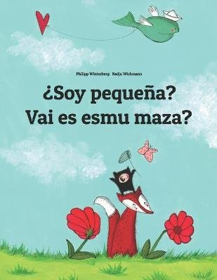 Soy Pequena? Vai Es Esmu Maza? - Libro Infantil Ilustrado Espanol-Leton (Edicion Bilingue) (Spanish, Paperback): Philipp...