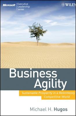 Business Agility - Sustainable Prosperity in a Relentlessly Competitive World (Electronic book text, 1st edition): Michael H...