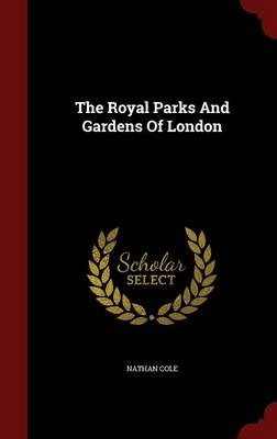 The Royal Parks and Gardens of London (Hardcover): Nathan Cole