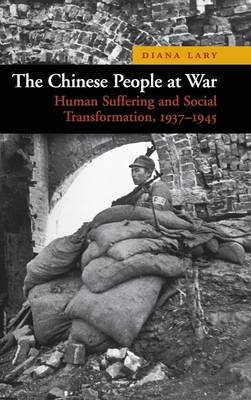 The Chinese People at War - Human Suffering and Social Transformation, 1937-1945 (Hardcover): Diana Lary