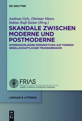 Skandale Zwischen Moderne Und Postmoderne - Interdisziplinare Perspektiven Auf Formen Gesellschaftlicher Transgression (German,...