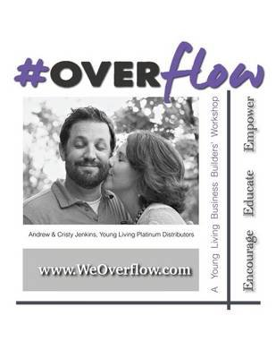 Overflow - A Young Living Business Builder's Workshop (Paperback): Andrew Edwin Jenkins, Cristy Brasher Jenkins