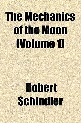 The Mechanics of the Moon (Volume 1) (Paperback): Robert Schindler