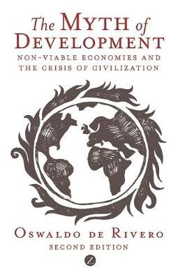 The Myth of Development - Non-viable Economies and the Crisis of Civilization (Electronic book text, Second Edition): Oswaldo...