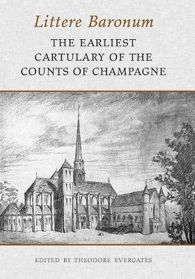 Littere Baronum - The Earliest Cartulary of the Counts of Champagne (Paperback): Theodore Evergates