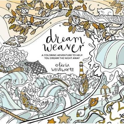Dream Weaver - A Coloring Adventure to Help You Dream the Night Away (Paperback): Olivia Whitworth