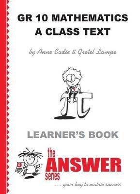 Mathematics:  A Class Text - Grade 10: Learner's Book CAPS (Paperback): Anne Eadie, Gretel Lampe