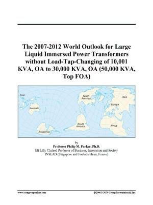 The 2007-2012 World Outlook for Large Liquid Immersed Power Transformers Without Load-Tap-Changing of 10,001 Kva, OA to 30,000...