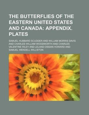 The Butterflies of the Eastern United States and Canada; Appendix. Plates (Paperback): Samuel Hubbard Scudder