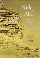 Sadat and After - Struggles for Egypt's Political Soul (Hardcover): Raymond William Baker