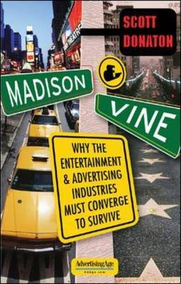 Madison and  Vine - Why the Entertainment and Advertising Industries Must Converge to Survive (Paperback, Ed): Scott Donaton