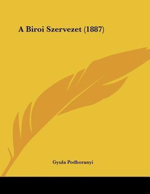 A Biroi Szervezet (1887) (Hebrew, Paperback): Gyula Podhoranyi