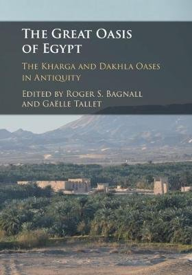 The Great Oasis of Egypt - The Kharga and Dakhla Oases in Antiquity (Hardcover): Roger S. Bagnall, Gaelle Tallet