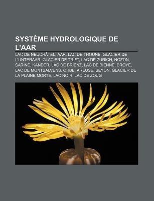 Systeme Hydrologique de L'Aar - Lac de Neuchatel, AAR, Lac de Thoune, Glacier de L'Unteraar, Glacier de Trift, Lac de...