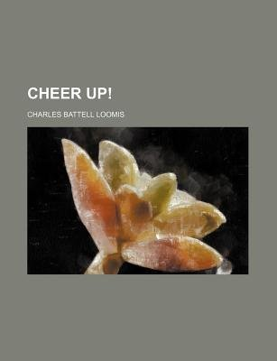 Cheer Up! (Paperback): Charles Battell Loomis