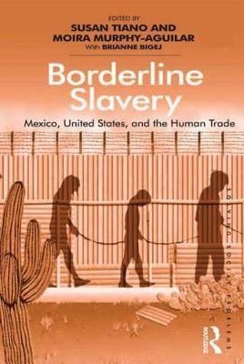 Borderline Slavery - Mexico, United States, and the Human Trade (Electronic book text): Moira Murphy-Aguilar