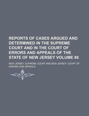 Reports of Cases Argued and Determined in the Supreme Court and in the Court of Errors and Appeals of the State of New Jersey...