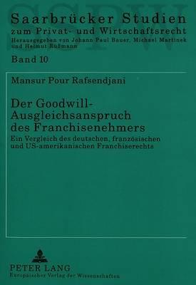Der Goodwill-Ausgleichsanspruch Des Franchisenehmers - Ein Vergleich Des Deutschen, Franzoesischen Und Us-Amerikanischen...
