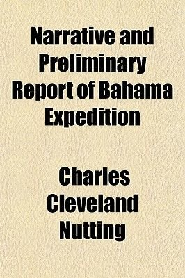Narrative and Preliminary Report of Bahama Expedition (Volume 3, Nos. 1-2) (Paperback): Charles Cleveland Nutting
