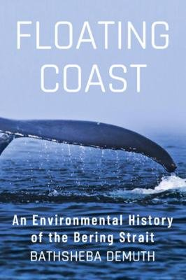 Floating Coast - An Environmental History of the Bering Strait (Hardcover): Bathsheba Demuth