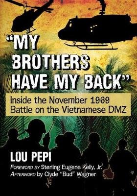 My brothers have my back - Inside the November 1969 Battle on the Vietnamese DMZ (Paperback): Lou Pepi