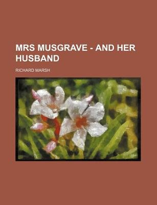 Mrs Musgrave - And Her Husband (Paperback): Richard Marsh