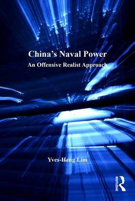 China's Naval Power - An Offensive Realist Approach (Electronic book text): Yves-Heng Lim