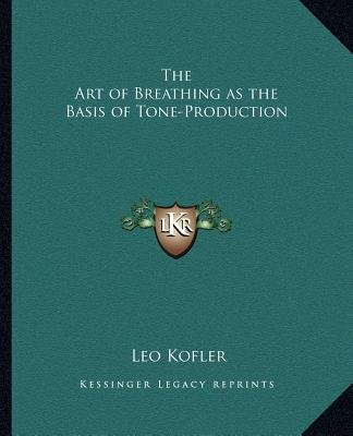 The Art of Breathing as the Basis of Tone-Production the Art of Breathing as the Basis of Tone-Production (Paperback): Leo...