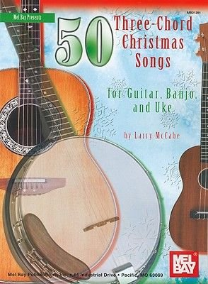 50 Three-chord Christmas Songs for Guitar, Banjo and Uke (Paperback): Larry McCabe