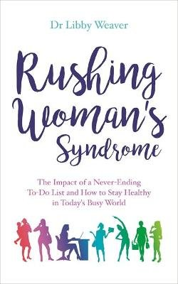 Rushing Woman's Syndrome - The Impact of a Never-Ending To-Do List and How to Stay Healthy in Today's Busy World...