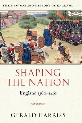 Shaping the Nation - England 1360-1461 (Hardcover): Gerald Harriss