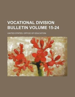 Vocational Division Bulletin Volume 15-24 (Paperback): United States Office of Education