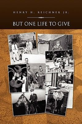 But One Life to Give (Paperback): Henry H Reichner