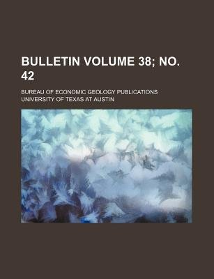 Bulletin Volume 38; No. 42; Bureau of Economic Geology Publications (Paperback): University of Texas at Austin