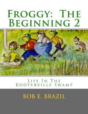 Froggy - The Beginning 2 (Paperback): Bob E. Brazil MR