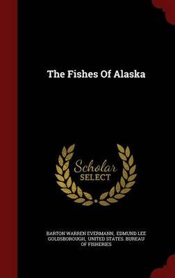 The Fishes of Alaska (Hardcover): Barton Warren Evermann