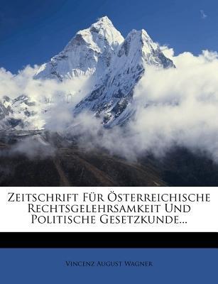 Zeitschrift Fur Osterreichische Rechtsgelehrsamkeit Und Politische Gesetzkunde. (German, Paperback): Vincenz August Wagner