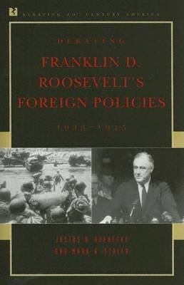 Debating Franklin D. Roosevelt's Foreign Policies, 1933 1945 (Electronic book text): Justus D. Doenecke, Mark A. Stoler
