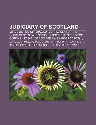 Judiciary of Scotland - Lords Justice-General, Lords President of the Court of Session, Scottish Judges, Sheriff, George Gordon...