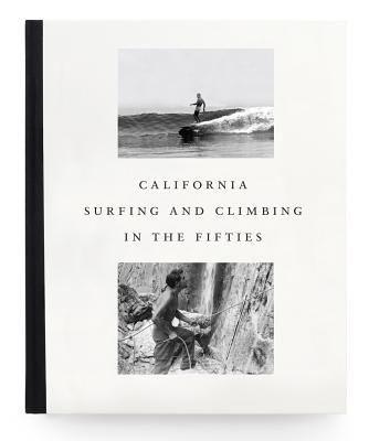 California Surfing and Climbing in the Fifties (Hardcover): Yvon Chouinard, Steve Pezman, Steve Roper
