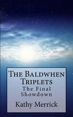 The Baldwhen Triplets - The Final Showdown (Paperback): Kathy Merrick