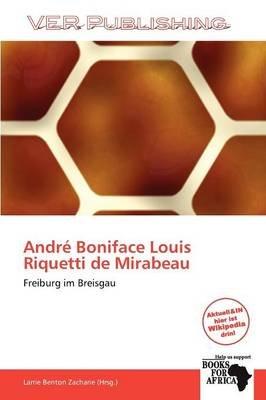 Andr Boniface Louis Riquetti de Mirabeau (German, Paperback): Larrie Benton Zacharie