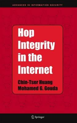 Hop Integrity in the Internet (Hardcover, 2006 ed.): Chin-tser Huang, Mohamed G Gouda
