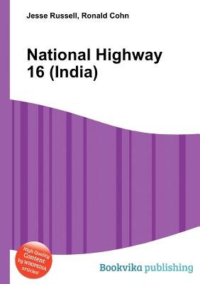 National Highway 16 (India) (Paperback): Jesse Russell, Ronald Cohn
